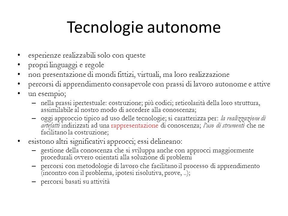 Tecnologie autonome esperienze realizzabili solo con queste propri linguaggi e regole non presentazione di mondi fittizi, virtuali, ma loro realizzazi