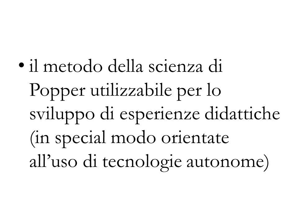 il metodo della scienza di Popper utilizzabile per lo sviluppo di esperienze didattiche (in special modo orientate alluso di tecnologie autonome)