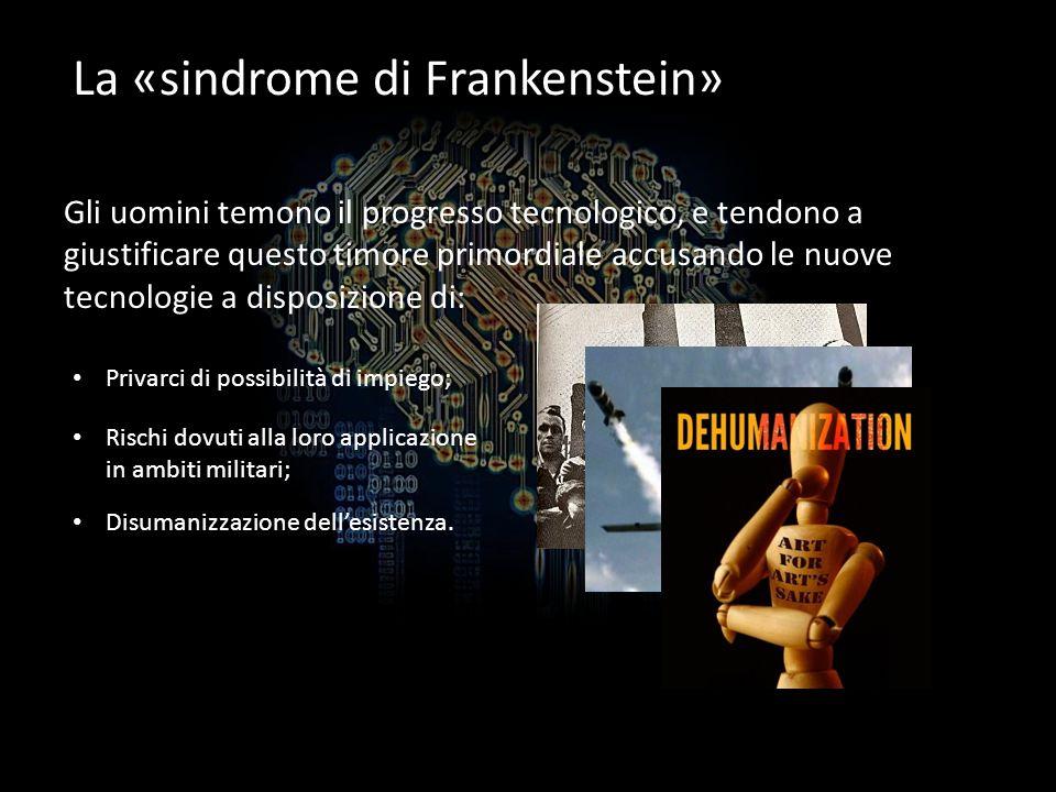 La «sindrome di Frankenstein» Gli uomini temono il progresso tecnologico, e tendono a giustificare questo timore primordiale accusando le nuove tecnol