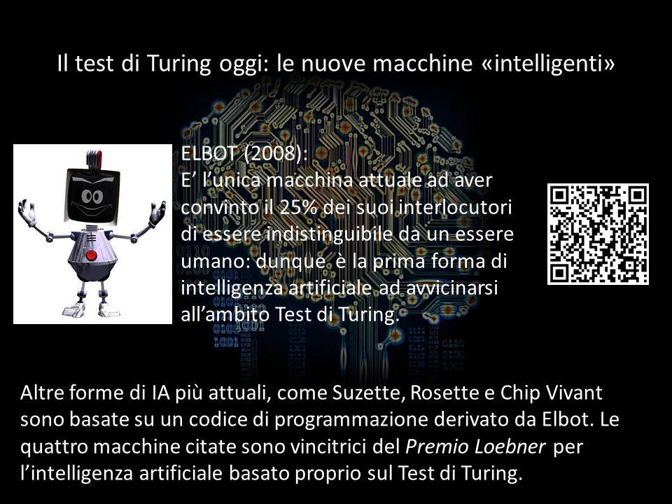Il test di Turing oggi: le nuove macchine «intelligenti» ELBOT (2008): E lunica macchina attuale ad aver convinto il 25% dei suoi interlocutori di ess