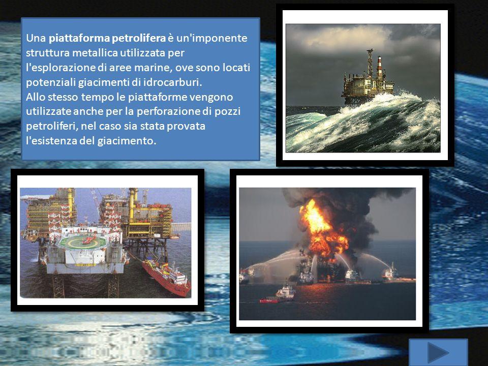 Una piattaforma petrolifera è un'imponente struttura metallica utilizzata per l'esplorazione di aree marine, ove sono locati potenziali giacimenti di