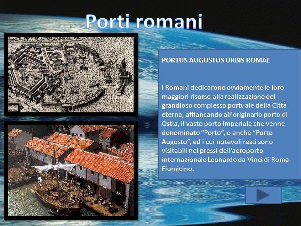 PORTUS AUGUSTUS URBIS ROMAE I Romani dedicarono ovviamente le loro maggiori risorse alla realizzazione del grandioso complesso portuale della Città et