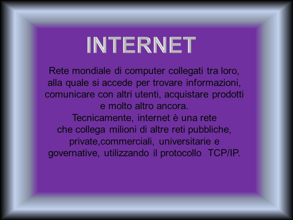 Rete mondiale di computer collegati tra loro, alla quale si accede per trovare informazioni, comunicare con altri utenti, acquistare prodotti e molto