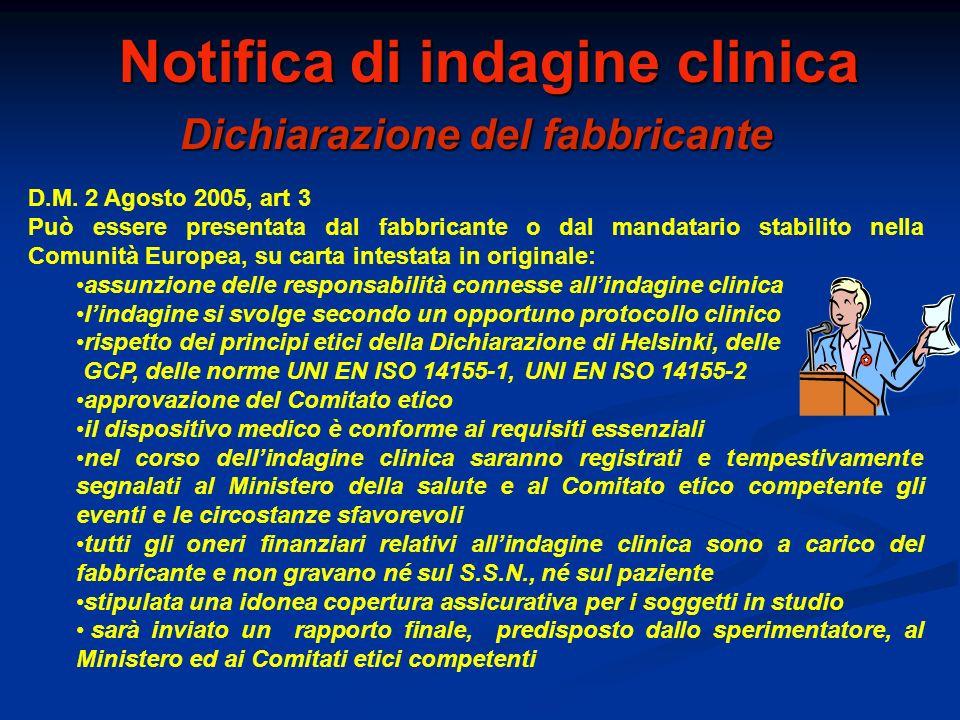 Notifica di indagine clinica Dichiarazione del fabbricante D.M. 2 Agosto 2005, art 3 Può essere presentata dal fabbricante o dal mandatario stabilito