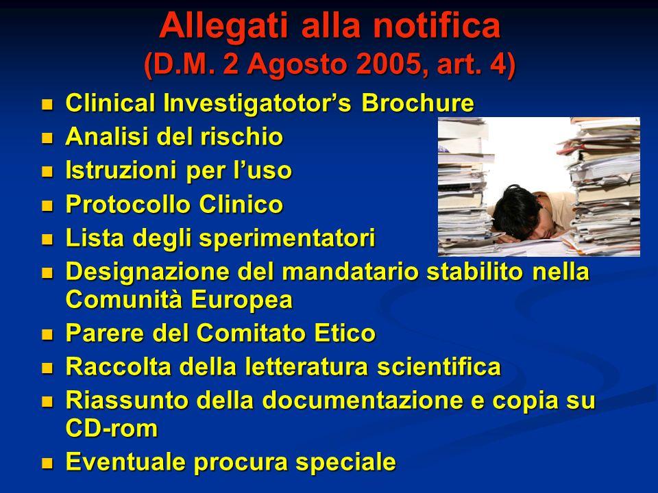 Allegati alla notifica (D.M. 2 Agosto 2005, art. 4) Clinical Investigatotors Brochure Clinical Investigatotors Brochure Analisi del rischio Analisi de