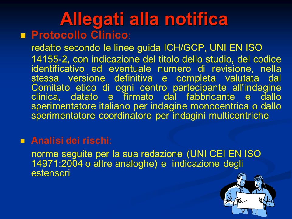 Allegati alla notifica Protocollo Clinico : redatto secondo le linee guida ICH/GCP, UNI EN ISO 14155-2, con indicazione del titolo dello studio, del c