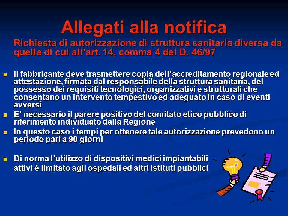Allegati alla notifica Richiesta di autorizzazione di struttura sanitaria diversa da quelle di cui allart. 14, comma 4 del D. 46/97 Il fabbricante dev
