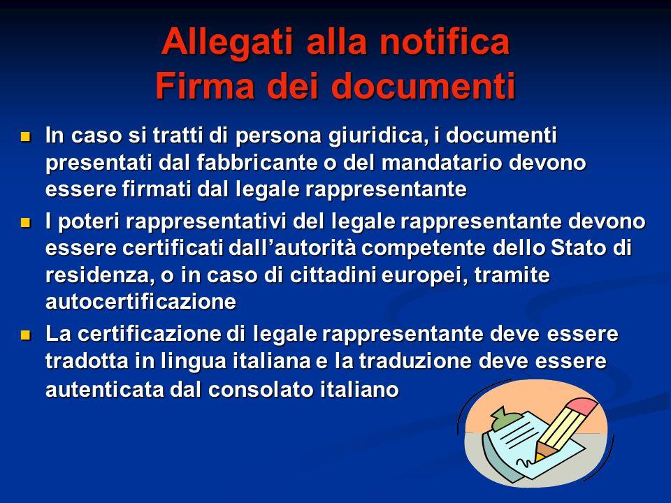 Allegati alla notifica Firma dei documenti In caso si tratti di persona giuridica, i documenti presentati dal fabbricante o del mandatario devono esse
