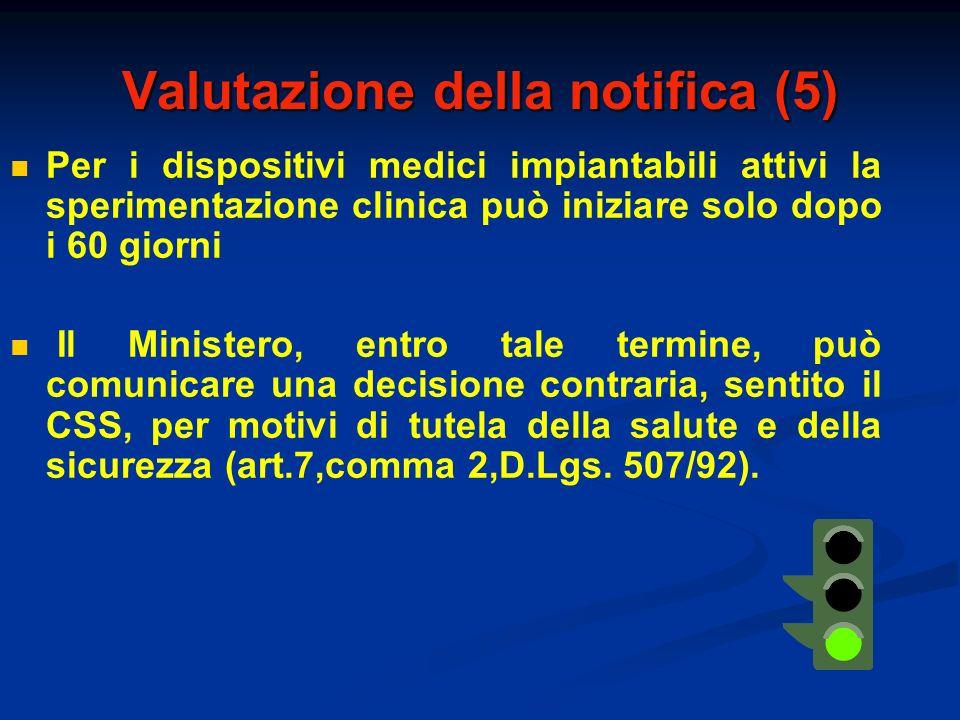 Valutazione della notifica (5) Per i dispositivi medici impiantabili attivi la sperimentazione clinica può iniziare solo dopo i 60 giorni Il Ministero