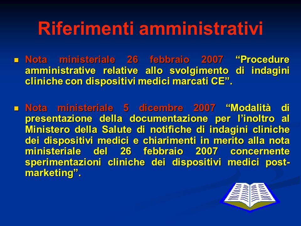 Riferimenti amministrativi Nota ministeriale 26 febbraio 2007 Procedure amministrative relative allo svolgimento di indagini cliniche con dispositivi