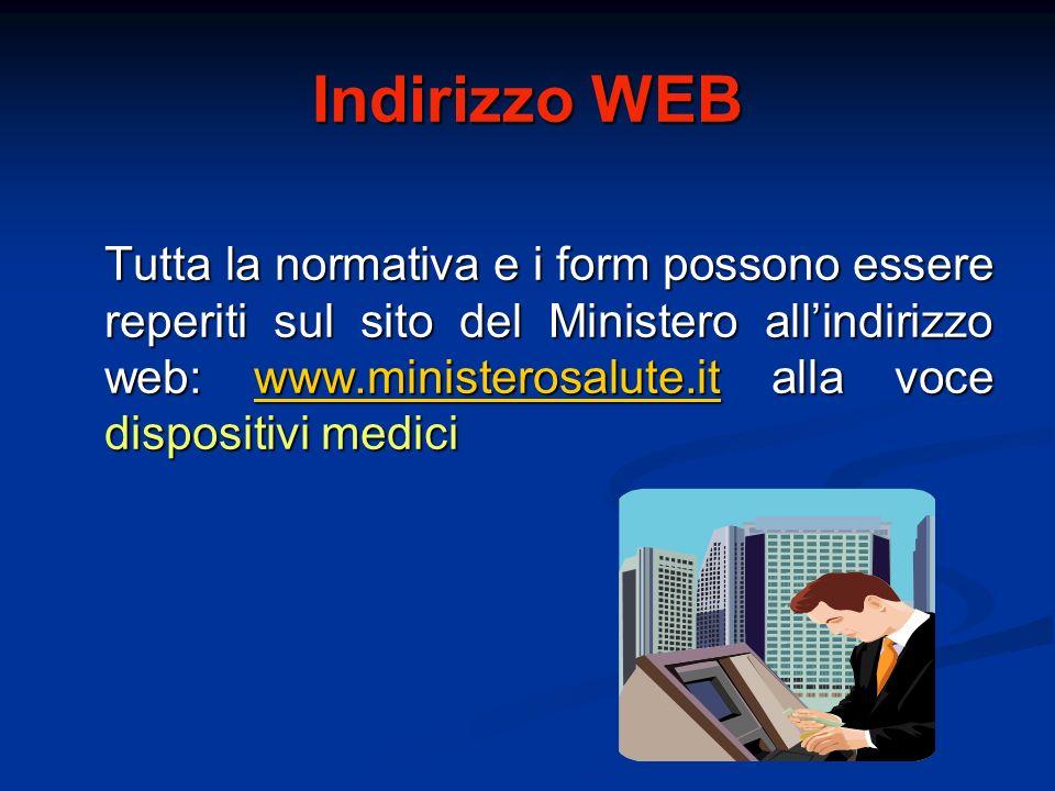 Indirizzo WEB Tutta la normativa e i form possono essere reperiti sul sito del Ministero allindirizzo web: www.ministerosalute.it alla voce dispositiv