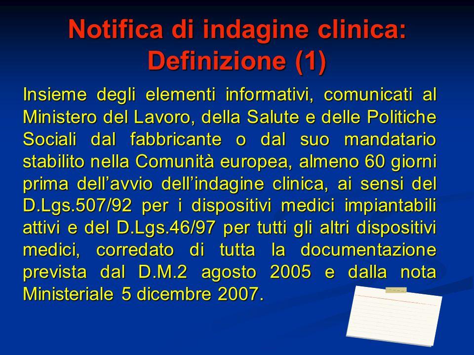 Notifica di indagine clinica: Definizione (1) Insieme degli elementi informativi, comunicati al Ministero del Lavoro, della Salute e delle Politiche S