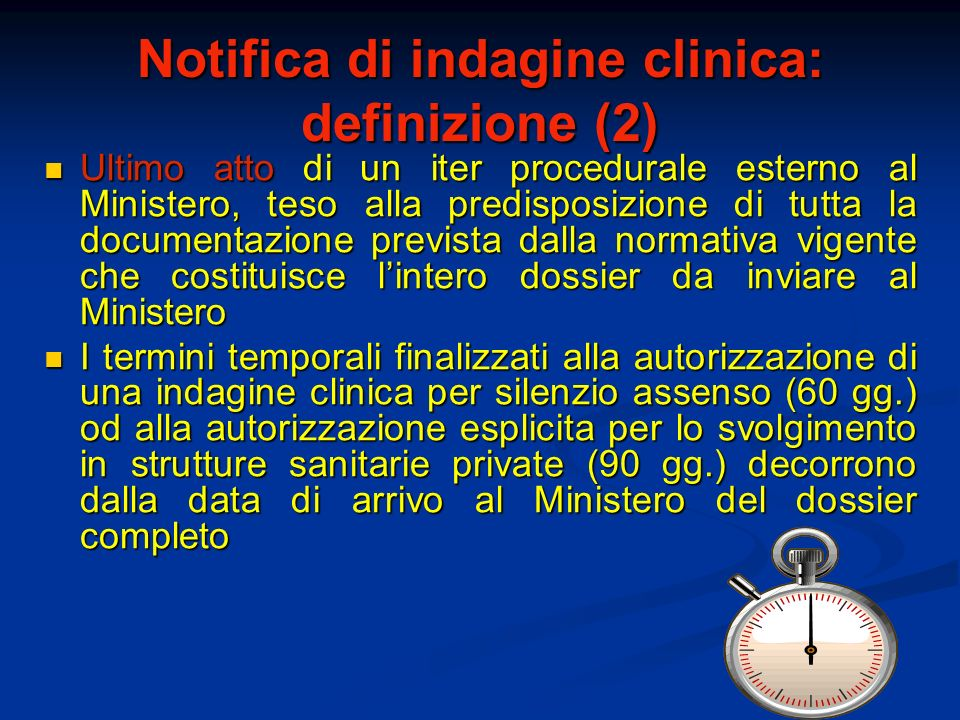 Notifica di indagine clinica: definizione (2) Ultimo atto di un iter procedurale esterno al Ministero, teso alla predisposizione di tutta la documenta