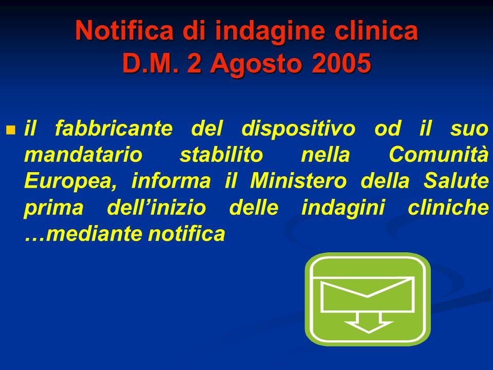 Notifica di indagine clinica D.M. 2 Agosto 2005 il fabbricante del dispositivo od il suo mandatario stabilito nella Comunità Europea, informa il Minis