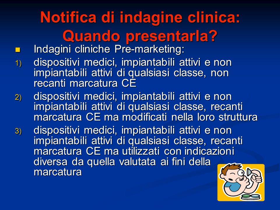 Notifica di indagine clinica: Quando presentarla? Indagini cliniche Pre-marketing: Indagini cliniche Pre-marketing: 1) dispositivi medici, impiantabil