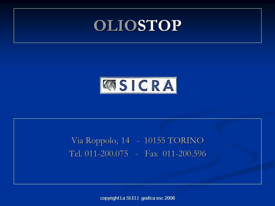 copyright La St.El.I. grafica snc 2006 OLIOSTOP Via Roppolo, 14 - 10155 TORINO Tel. 011-200.075 - Fax 011-200.596
