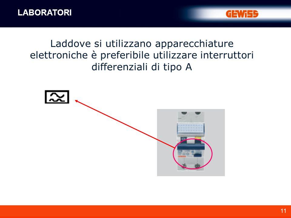 11 Laddove si utilizzano apparecchiature elettroniche è preferibile utilizzare interruttori differenziali di tipo A LABORATORI
