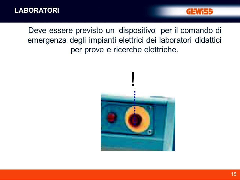 15 Deve essere previsto un dispositivo per il comando di emergenza degli impianti elettrici dei laboratori didattici per prove e ricerche elettriche.