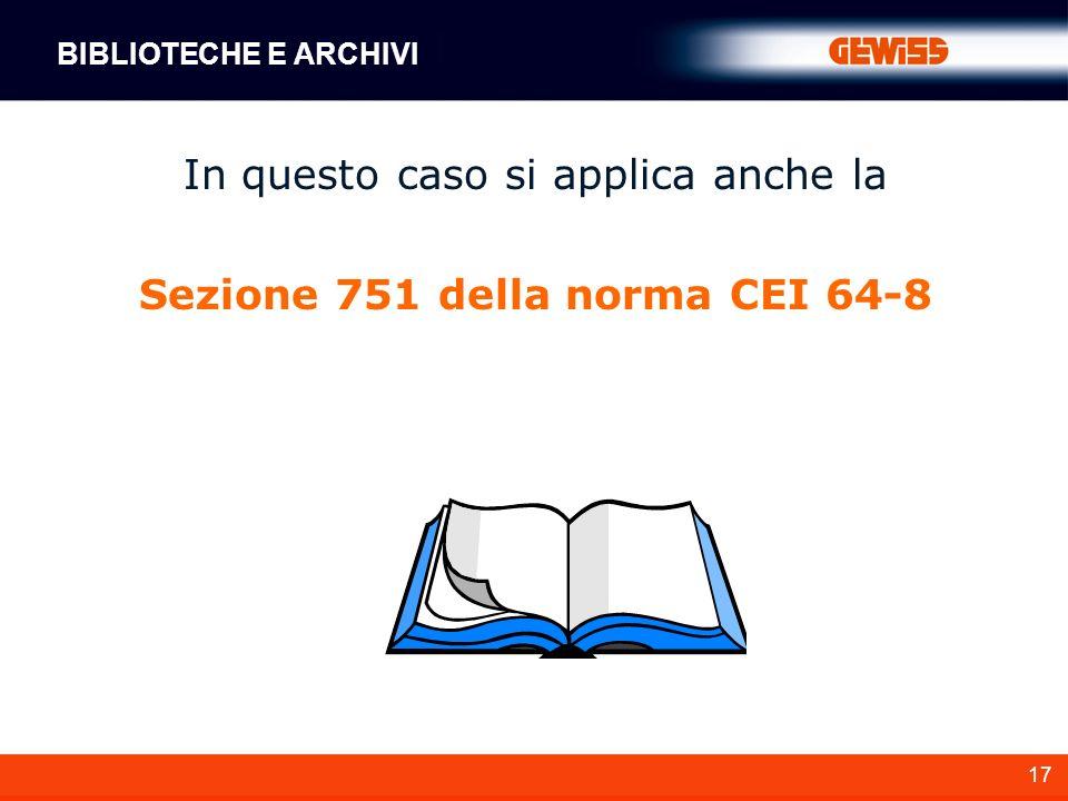17 In questo caso si applica anche la Sezione 751 della norma CEI 64-8 BIBLIOTECHE E ARCHIVI