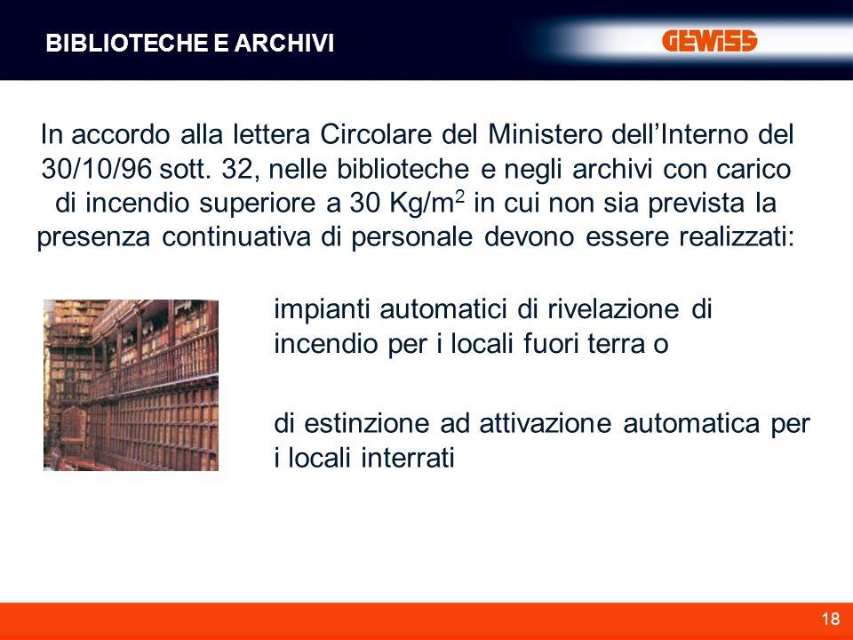18 In accordo alla lettera Circolare del Ministero dellInterno del 30/10/96 sott. 32, nelle biblioteche e negli archivi con carico di incendio superio