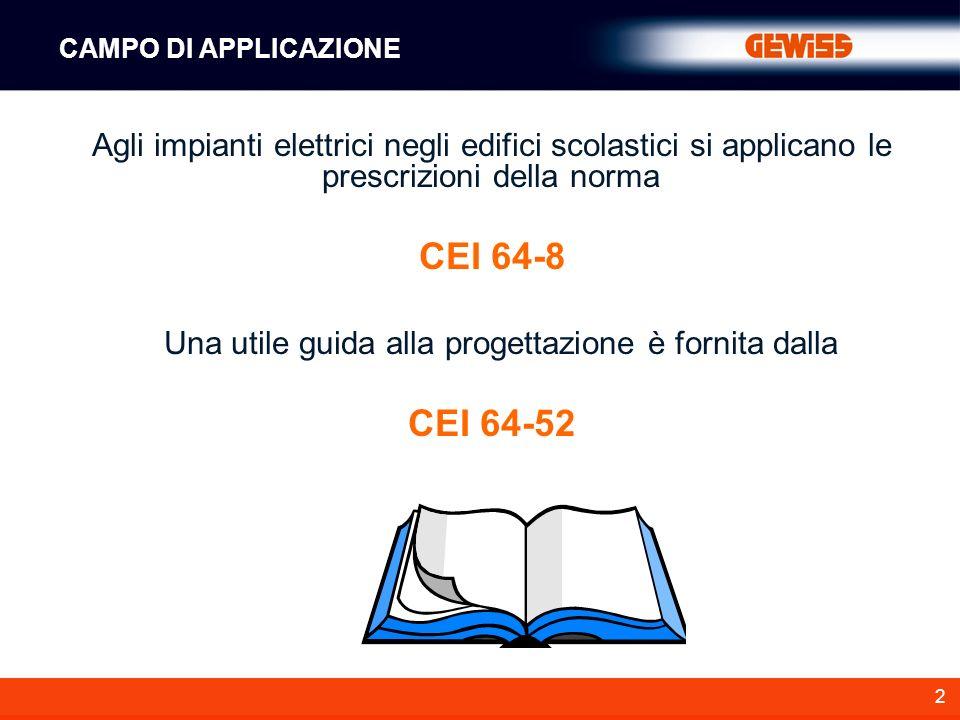 2 Agli impianti elettrici negli edifici scolastici si applicano le prescrizioni della norma CEI 64-8 Una utile guida alla progettazione è fornita dall