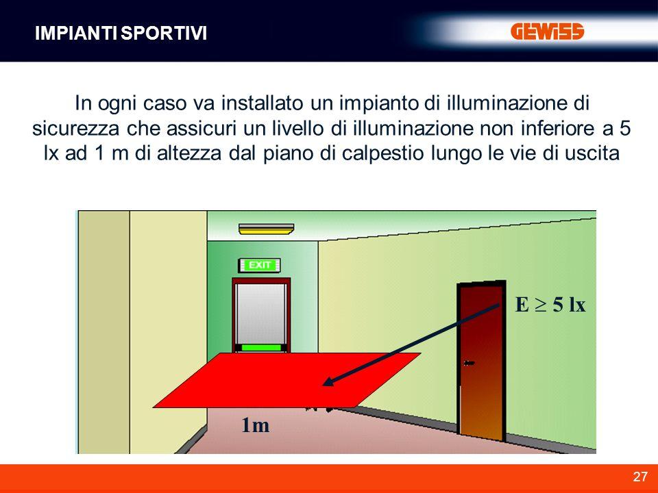 27 In ogni caso va installato un impianto di illuminazione di sicurezza che assicuri un livello di illuminazione non inferiore a 5 lx ad 1 m di altezz