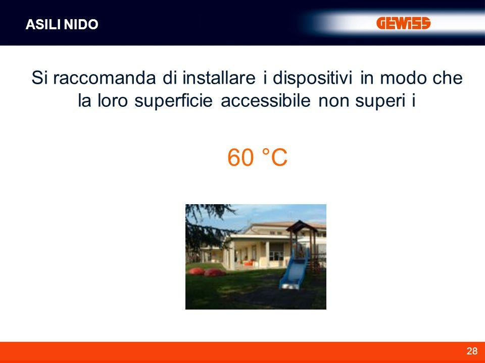 28 Si raccomanda di installare i dispositivi in modo che la loro superficie accessibile non superi i ASILI NIDO 60 °C