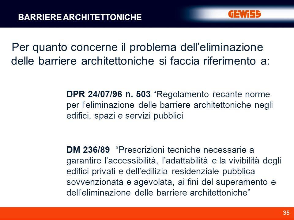 35 Per quanto concerne il problema delleliminazione delle barriere architettoniche si faccia riferimento a: BARRIERE ARCHITETTONICHE DPR 24/07/96 n. 5