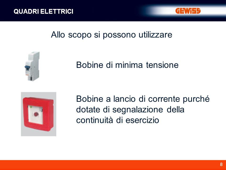 8 Allo scopo si possono utilizzare Bobine di minima tensione Bobine a lancio di corrente purché dotate di segnalazione della continuità di esercizio Q