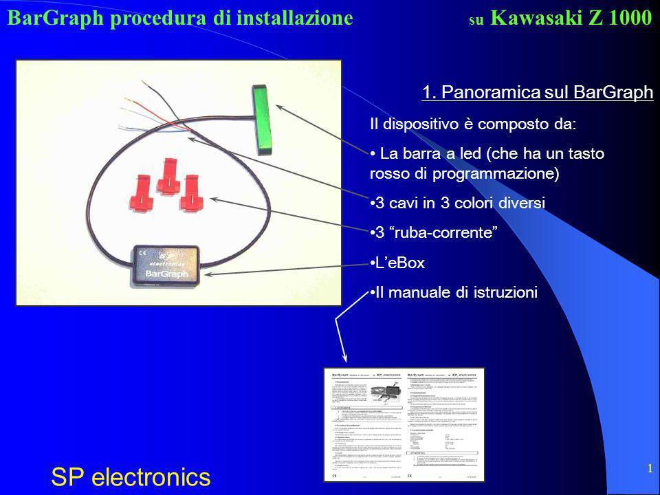 BarGraph procedura di installazione SP electronics su Kawasaki Z 1000 1 1. Panoramica sul BarGraph Il dispositivo è composto da: La barra a led (che h