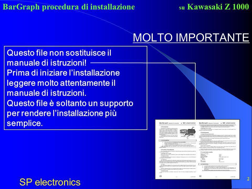 BarGraph procedura di installazione SP electronics su Kawasaki Z 1000 2 MOLTO IMPORTANTE Questo file non sostituisce il manuale di istruzioni! Prima d