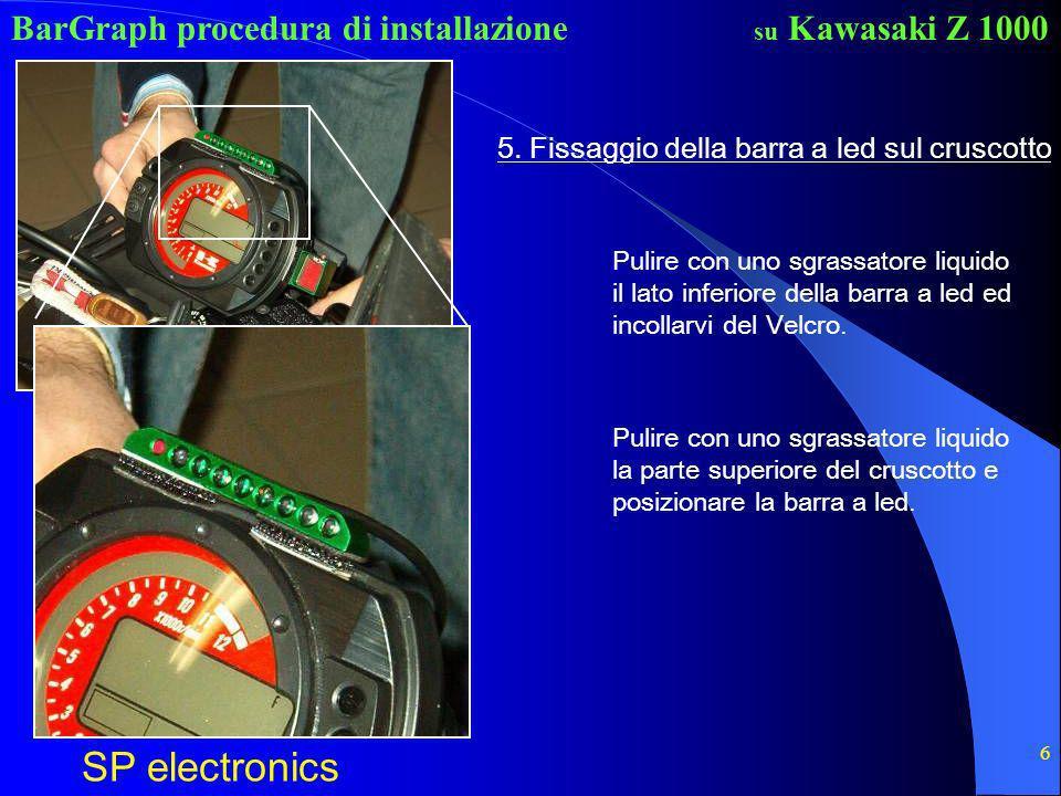 BarGraph procedura di installazione SP electronics su Kawasaki Z 1000 6 5. Fissaggio della barra a led sul cruscotto Pulire con uno sgrassatore liquid
