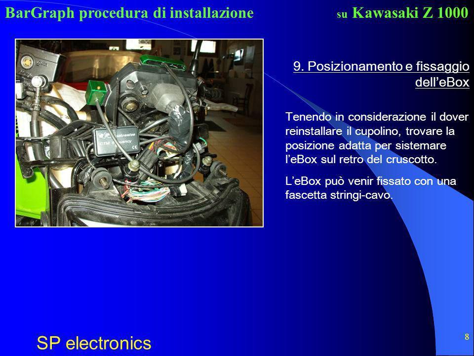 BarGraph procedura di installazione SP electronics su Kawasaki Z 1000 8 9. Posizionamento e fissaggio delleBox Tenendo in considerazione il dover rein