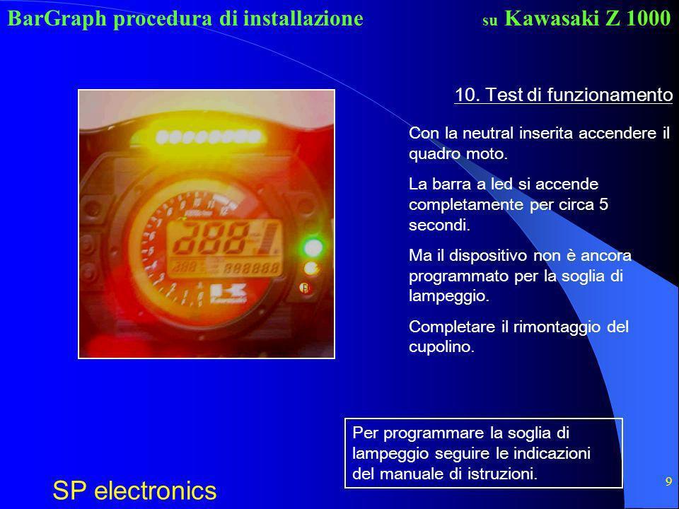 BarGraph procedura di installazione SP electronics su Kawasaki Z 1000 9 10. Test di funzionamento Con la neutral inserita accendere il quadro moto. La