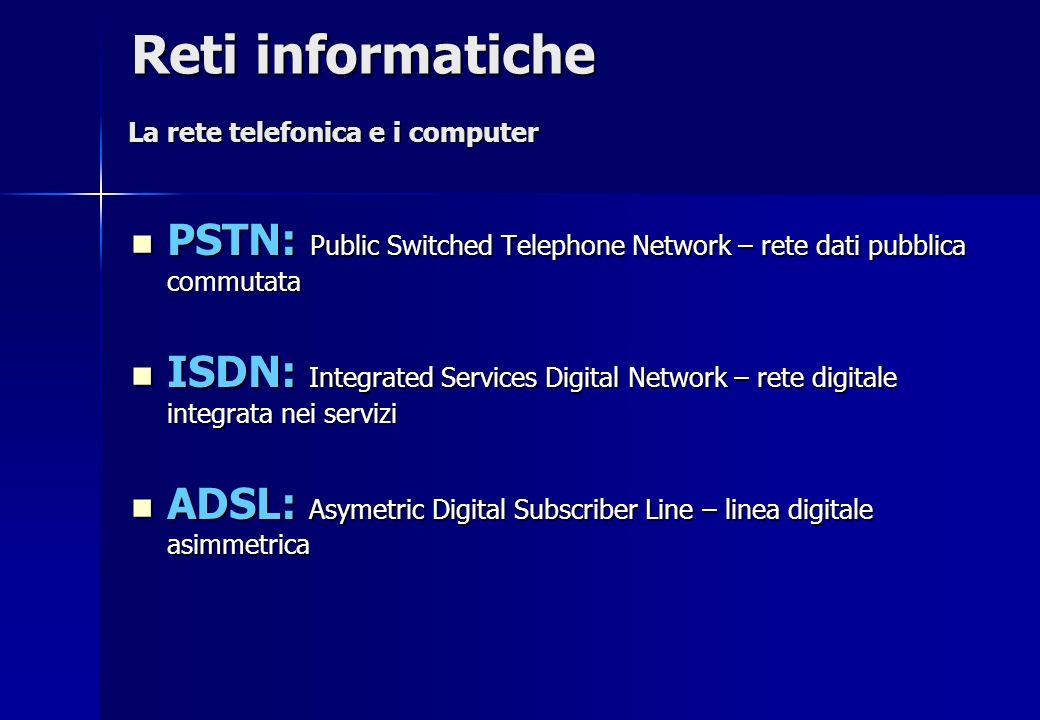 PSTN: Public Switched Telephone Network – rete dati pubblica commutata PSTN: Public Switched Telephone Network – rete dati pubblica commutata ISDN: In