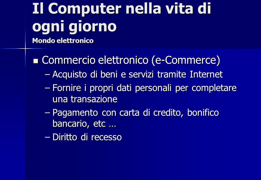 Commercio elettronico (e-Commerce) Commercio elettronico (e-Commerce) –Acquisto di beni e servizi tramite Internet –Fornire i propri dati personali pe