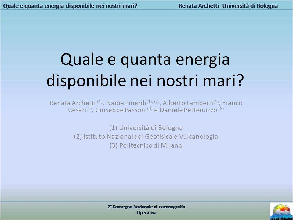 Quale e quanta energia disponibile nei nostri mari? Renata Archetti (1), Nadia Pinardi (1), (2), Alberto Lamberti (1), Franco Cesari (1), Giuseppe Pas