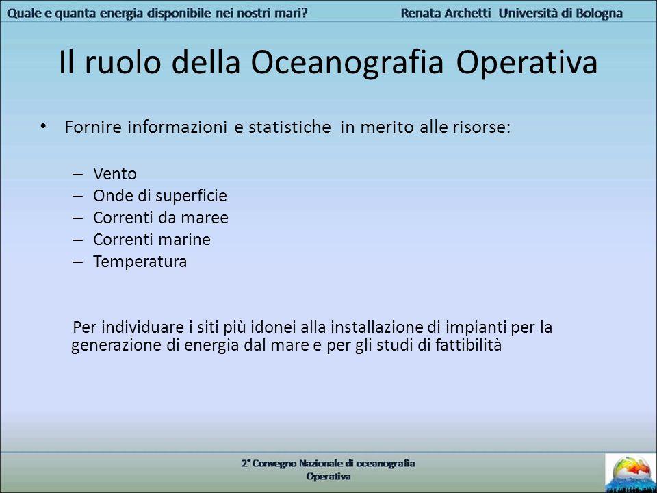 Il ruolo della Oceanografia Operativa Fornire informazioni e statistiche in merito alle risorse: – Vento – Onde di superficie – Correnti da maree – Co
