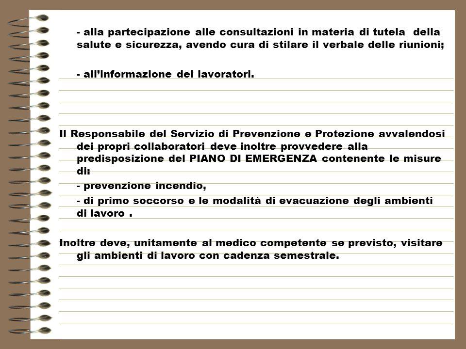 - alla partecipazione alle consultazioni in materia di tutela della salute e sicurezza, avendo cura di stilare il verbale delle riunioni; - allinformazione dei lavoratori.