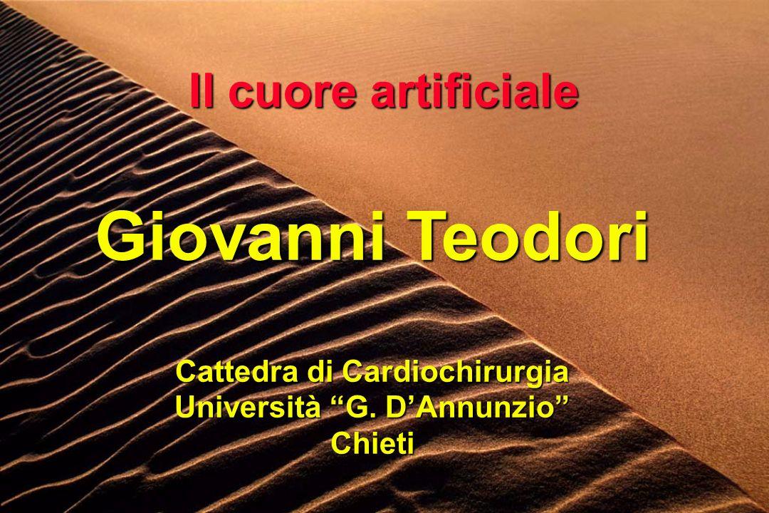 Giovanni Teodori Cattedra di Cardiochirurgia Università G. DAnnunzio Chieti Il cuore artificiale