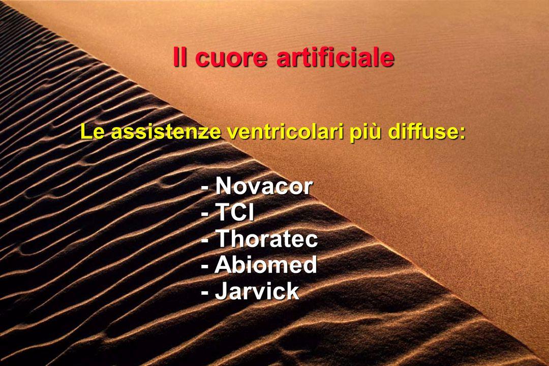 Il cuore artificiale Le assistenze ventricolari più diffuse: - Novacor - TCI - Thoratec - Abiomed - Jarvick