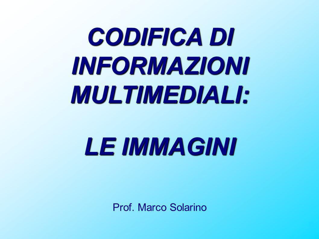 CODIFICA DI INFORMAZIONI MULTIMEDIALI: LE IMMAGINI Prof. Marco Solarino