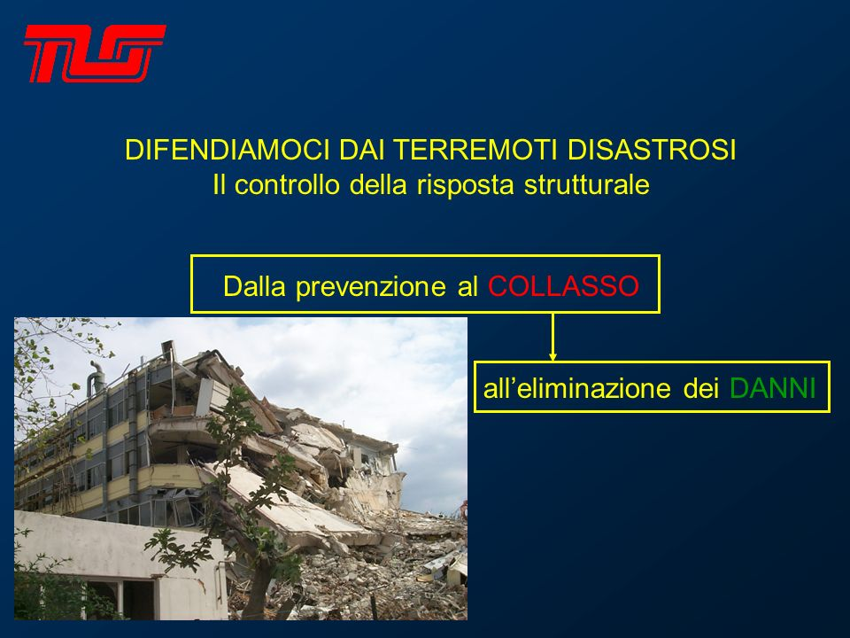 DIFENDIAMOCI DAI TERREMOTI DISASTROSI Il controllo della risposta strutturale La strategia dellISOLAMENTO La strategia convenzionale RIGIDA