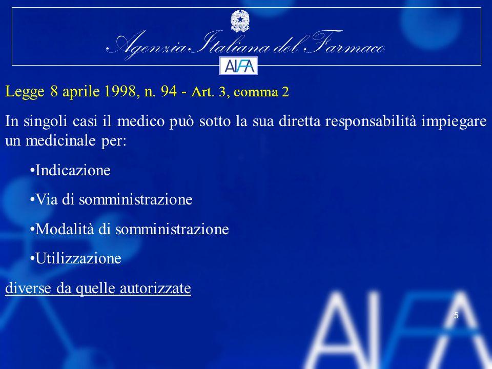 Agenzia Italiana del Farmaco 5 Legge 8 aprile 1998, n. 94 - Art. 3, comma 2 In singoli casi il medico può sotto la sua diretta responsabilità impiegar