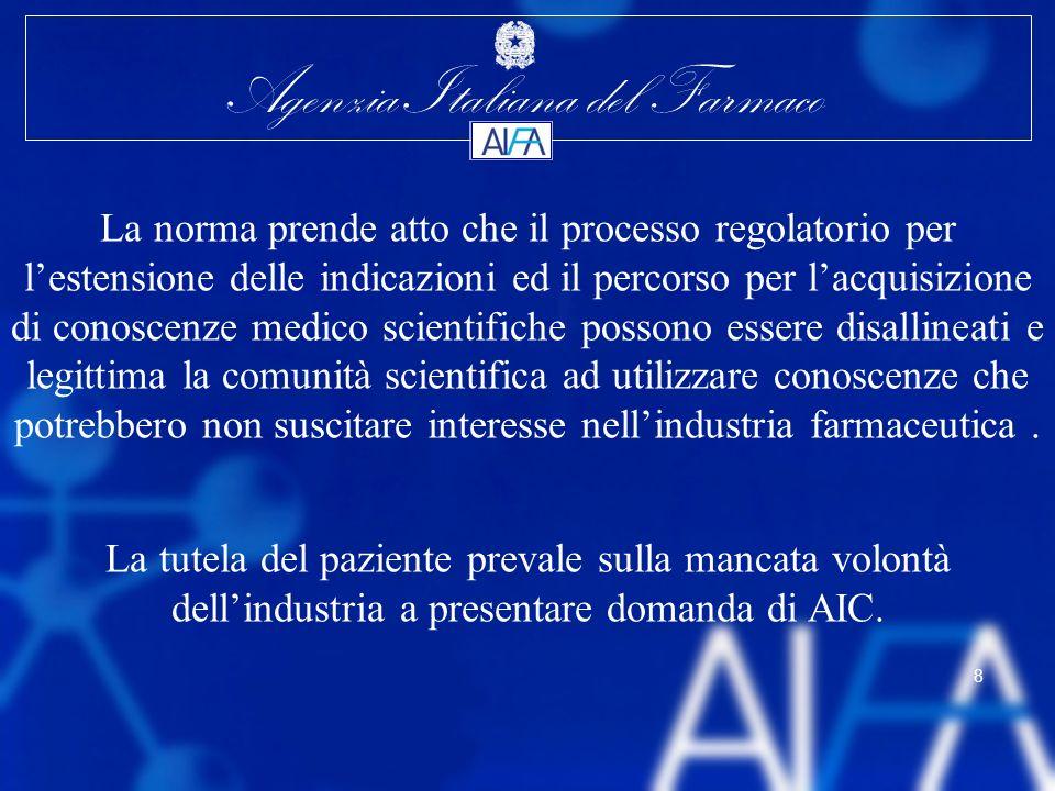 Agenzia Italiana del Farmaco 8 La norma prende atto che il processo regolatorio per lestensione delle indicazioni ed il percorso per lacquisizione di