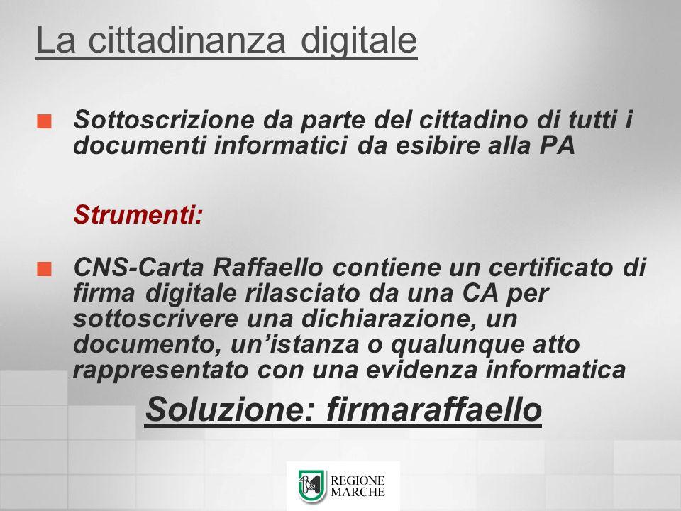 La cittadinanza digitale Sottoscrizione da parte del cittadino di tutti i documenti informatici da esibire alla PA Strumenti: CNS-Carta Raffaello cont