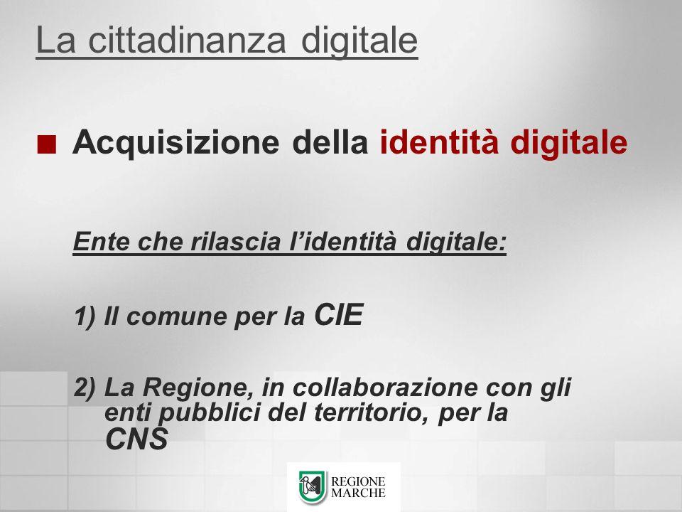 Acquisizione della identità digitale Ente che rilascia lidentità digitale: 1) Il comune per la CIE 2) La Regione, in collaborazione con gli enti pubbl