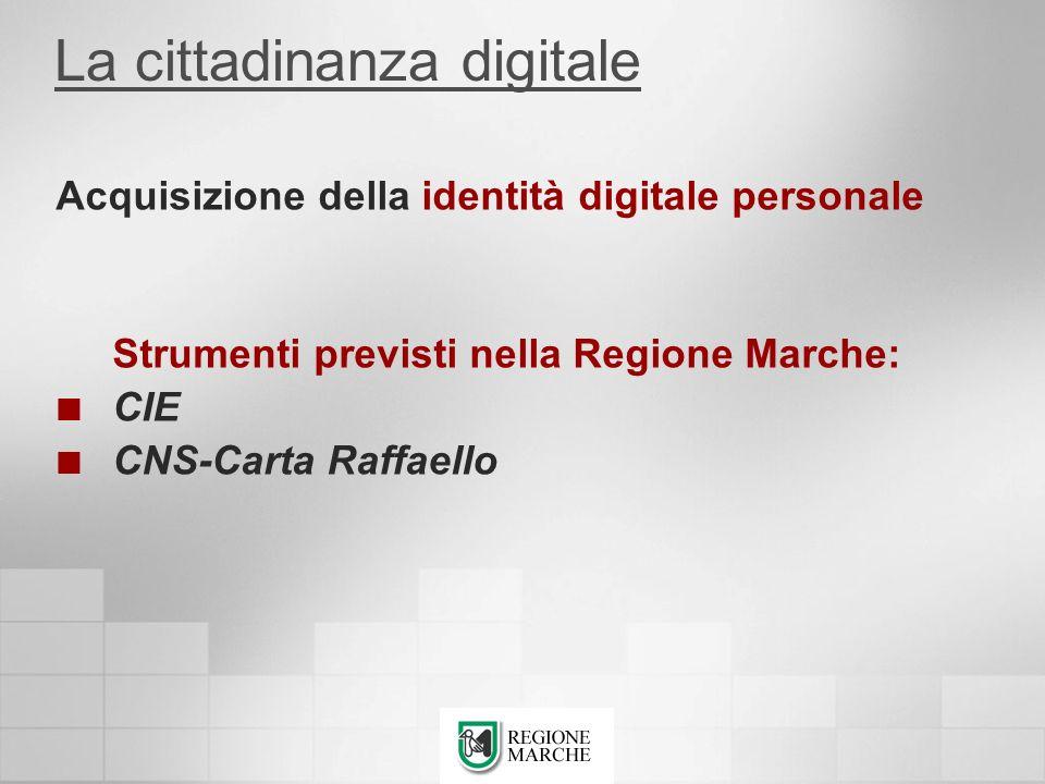 La cittadinanza digitale Acquisizione della identità digitale personale Strumenti previsti nella Regione Marche: CIE CNS-Carta Raffaello