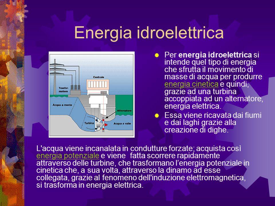 Energia idroelettrica Per energia idroelettrica si intende quel tipo di energia che sfrutta il movimento di masse di acqua per produrre energia cinetica e quindi, grazie ad una turbina accoppiata ad un alternatore, energia elettrica.