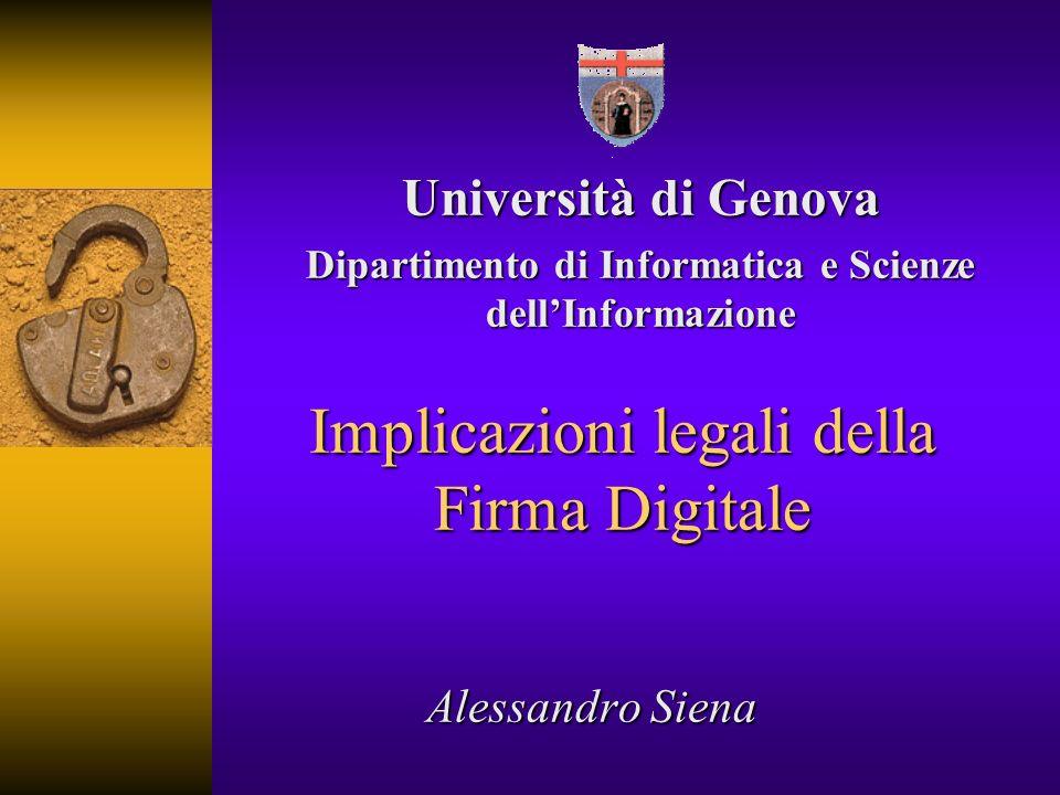 Implicazioni legali della Firma Digitale Alessandro Siena Università di Genova Dipartimento di Informatica e Scienze dellInformazione